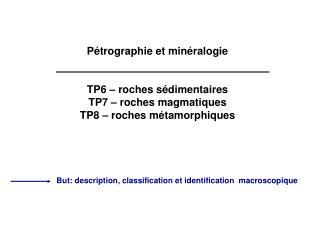 P trographie et min ralogie   TP6   roches s dimentaires TP7   roches magmatiques TP8   roches m tamorphiques