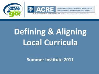 Defining  Aligning Local Curricula  Summer Institute 2011