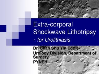 Extra-corporal Shockwave Lithotripsy - for Urolithiasis