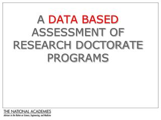 A DATA BASED ASSESSMENT OF RESEARCH DOCTORATE PROGRAMS