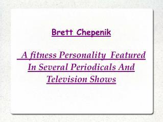 Brett Chepenik - A Fitness Personality