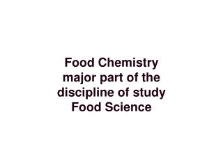 Food Chemistry major part of the discipline of study Food Science