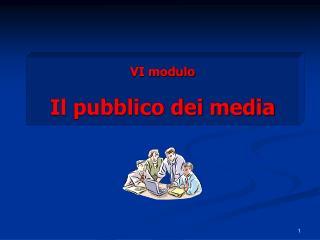 VI modulo  Il pubblico dei media