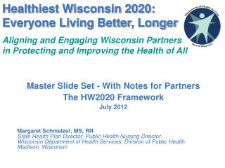 Master Slide Set - With Notes for Partners  The HW2020 Framework July 2012    Margaret Schmelzer, MS, RN State Health Pl