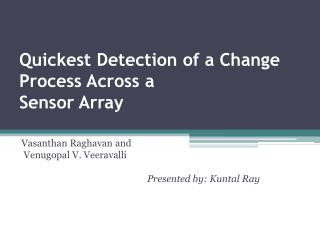 Quickest Detection of a Change Process Across a Sensor Array