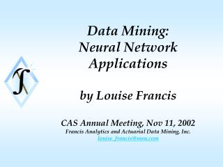 Data Mining: Neural Network  Applications   by Louise Francis  CAS Annual Meeting, Nov 11, 2002 Francis Analytics and Ac