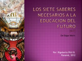 Los Siete Saberes necesarios a la Educaci n del Futuro 4-7