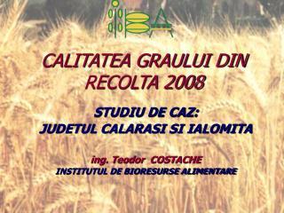 CALITATEA GRAULUI DIN RECOLTA 2008