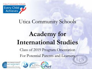 Utica Community Schools  Academy for International Studies  Class of 2019 Program Orientation For Potential Parents and