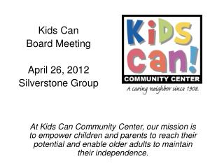 Kids Can  Board Meeting  April 26, 2012 Silverstone Group