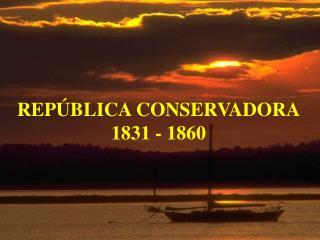 REP BLICA CONSERVADORA 1831 - 1860