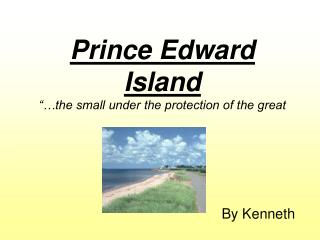 Prince Edward Island   the small under the protection of the great