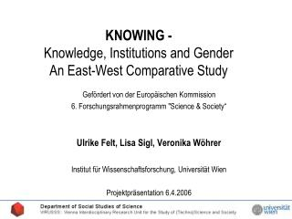 KNOWING -  Knowledge, Institutions and Gender An East-West Comparative Study