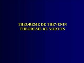 THEOREME DE THEVENIN  THEOREME DE NORTON