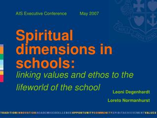 AIS Executive Conference           May 2007  Spiritual dimensions in schools:   linking values and ethos to the lifeworl