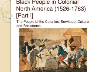 Black People in Colonial North America 1526-1763 [Part I]