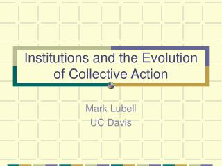 Institutions and the Evolution of Collective Action