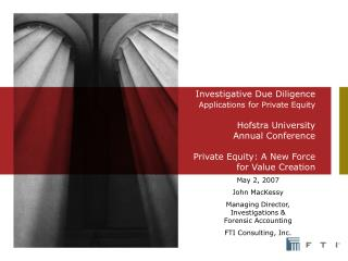 Investigative Due Diligence  Applications for Private Equity  Hofstra University  Annual Conference  Private Equity: A N