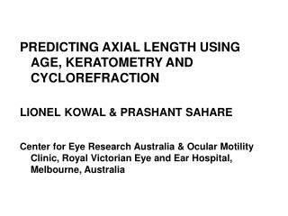 PREDICTING AXIAL LENGTH USING AGE, KERATOMETRY AND CYCLOREFRACTION   LIONEL KOWAL  PRASHANT SAHARE   Center for Eye Rese