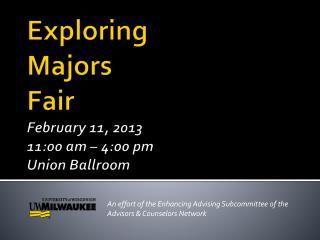 Exploring  Majors  Fair February 11, 2013 11:00 am   4:00 pm Union Ballroom