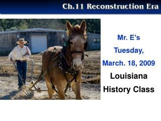 Mr. E s   Tuesday,  March. 18, 2009 Louisiana  History Class
