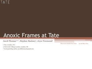 Anoxic Frames at Tate