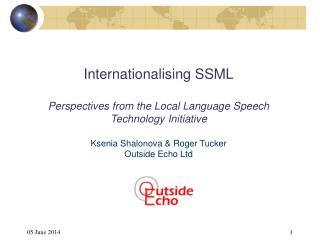 Internationalising SSML   Perspectives from the Local Language Speech Technology Initiative  Ksenia Shalonova  Roger Tuc