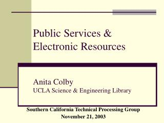 Public Services  Electronic Resources   Anita Colby UCLA Science  Engineering Library