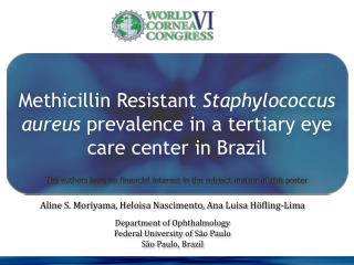Methicillin Resistant Staphylococcus aureus prevalence in a tertiary eye care center in Brazil   The authors have no fin