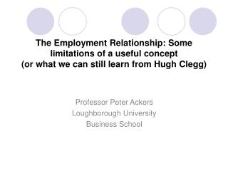 The Employment Relationship: Some limitations of a useful concept or what we can still learn from Hugh Clegg