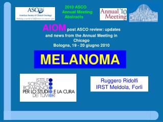 AIOM post ASCO review: updates and news from the Annual Meeting in Chicago Bologna, 19 - 20 giugno 2010