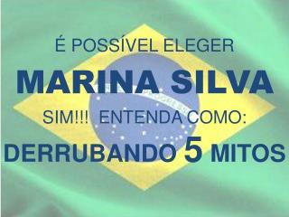 POSS VEL ELEGER  MARINA SILVA SIM  ENTENDA COMO: DERRUBANDO 5 MITOS