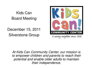 Kids Can  Board Meeting  December 15, 2011 Silverstone Group