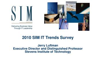 2010 SIM IT Trends Survey  Jerry Luftman Executive Director and Distinguished Professor Stevens Institute of Technology