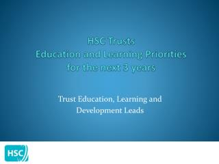 HSC Trusts Education and Learning Priorities  for the next 3 years