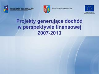 Projekty generujace doch d w perspektywie finansowej  2007-2013
