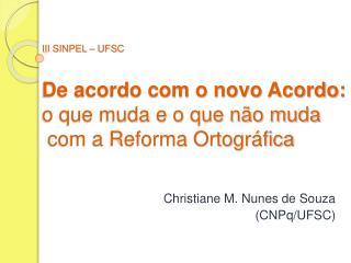 III SINPEL   UFSC  De acordo com o novo Acordo: o que muda e o que n o muda  com a Reforma Ortogr fica