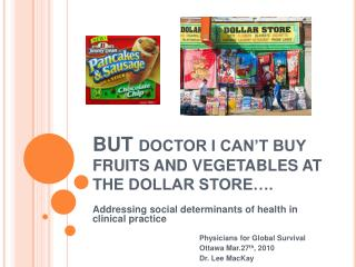 BUT DOCTOR I CAN T BUY FRUITS AND VEGETABLES AT THE DOLLAR STORE .