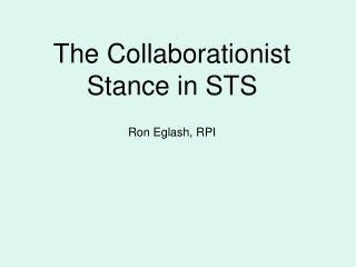 The Collaborationist Stance in STS  Ron Eglash, RPI