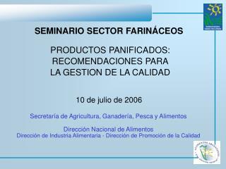 SEMINARIO SECTOR FARIN CEOS   PRODUCTOS PANIFICADOS: RECOMENDACIONES PARA LA GESTION DE LA CALIDAD   10 de julio de 2006
