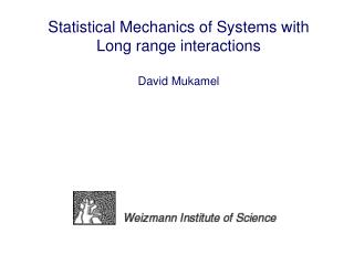 Statistical Mechanics of Systems with Long range interactions  David Mukamel