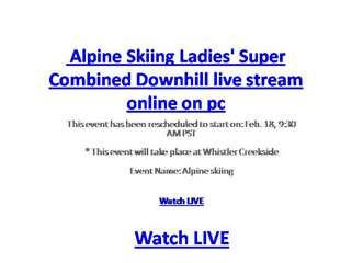 Alpine Skiing Ladies' Super Combined Downhill live stream on