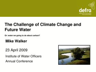 The Challenge of Climate Change and Future Water  Or: water we going to do about carbon