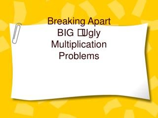 Breaking Apart BIG  Ugly Multiplication Problems