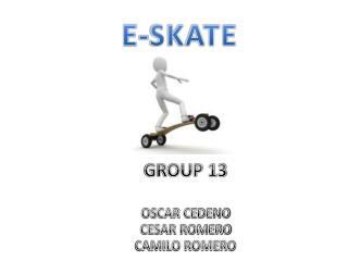GROUP 13   OSCAR CEDENO CESAR ROMERO CAMILO ROMERO