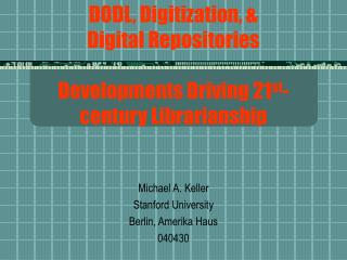 DODL, Digitization,  Digital Repositories  Developments Driving 21st-century Librarianship