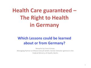Health Care guaranteed    The Right to Health  in Germany  Which Lessons could be learned  about or from Germany