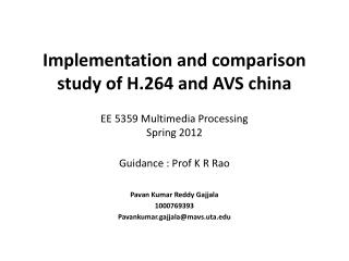 Implementation and comparison study of H.264 and AVS china   EE 5359 Multimedia Processing Spring 2012  Guidance : Prof