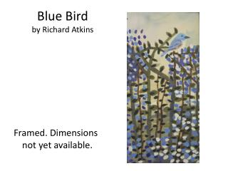 Blue Bird by Richard Atkins