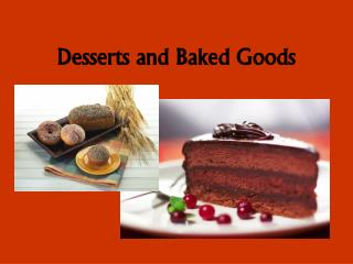 Desserts and Baked Goods